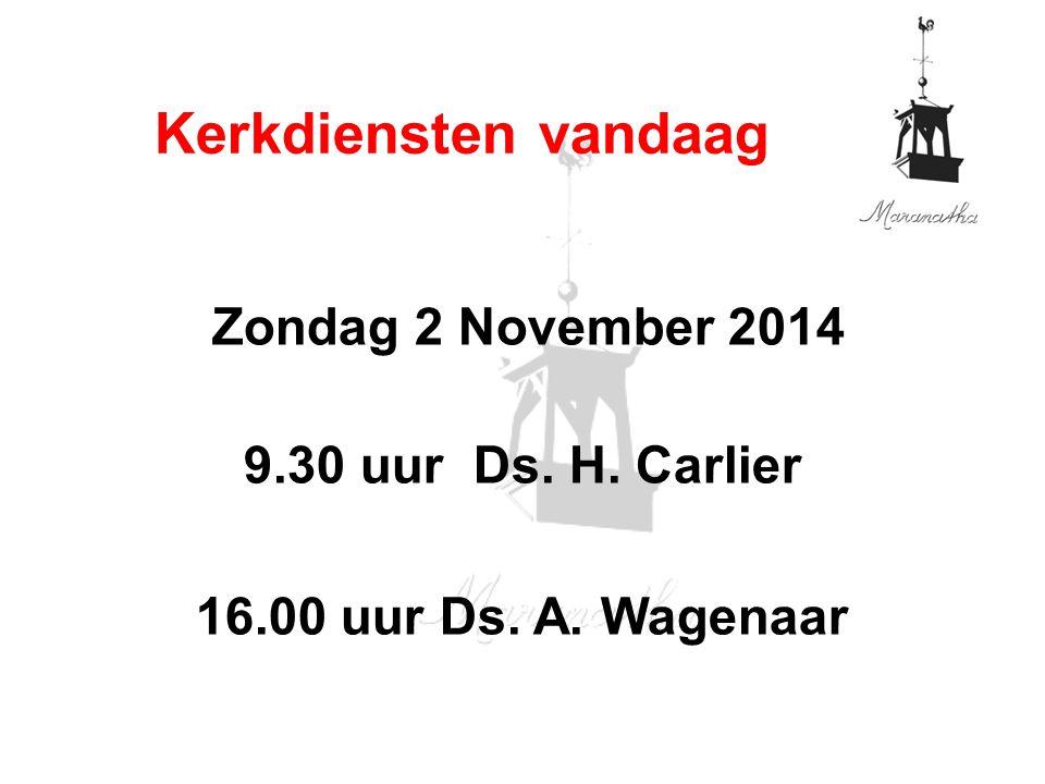 Zondag 2 November 2014 9.30 uur Ds. H. Carlier 16.00 uur Ds. A. Wagenaar Kerkdiensten vandaag