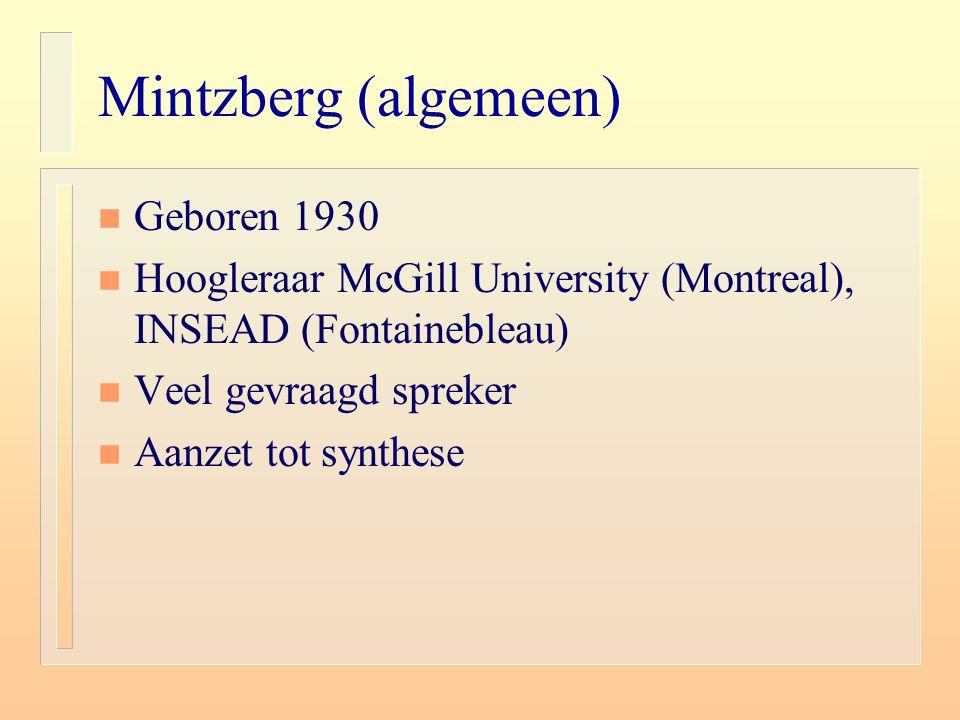 Mintzberg (algemeen) n Geboren 1930 n Hoogleraar McGill University (Montreal), INSEAD (Fontainebleau) n Veel gevraagd spreker n Aanzet tot synthese