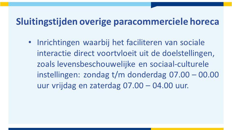 Schenktijden paracommerciele horeca De schenktijden eindigen op dezelfde tijd als de sluitingstijden, maar vangen elke dag aan vanaf 13.00 uur.