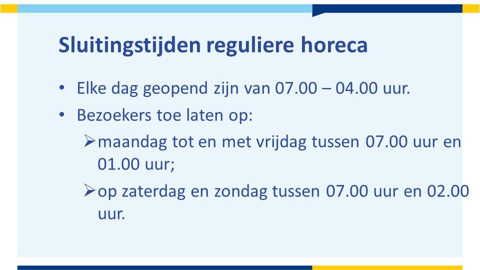Sluitingstijden reguliere horeca Elke dag geopend zijn van 07.00 – 04.00 uur.