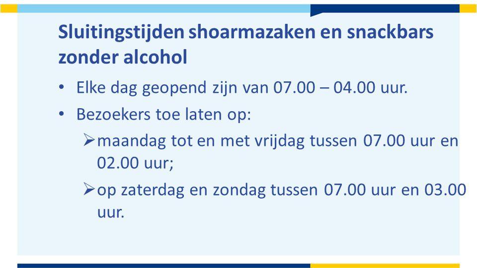 Sluitingstijden shoarmazaken en snackbars zonder alcohol Elke dag geopend zijn van 07.00 – 04.00 uur.