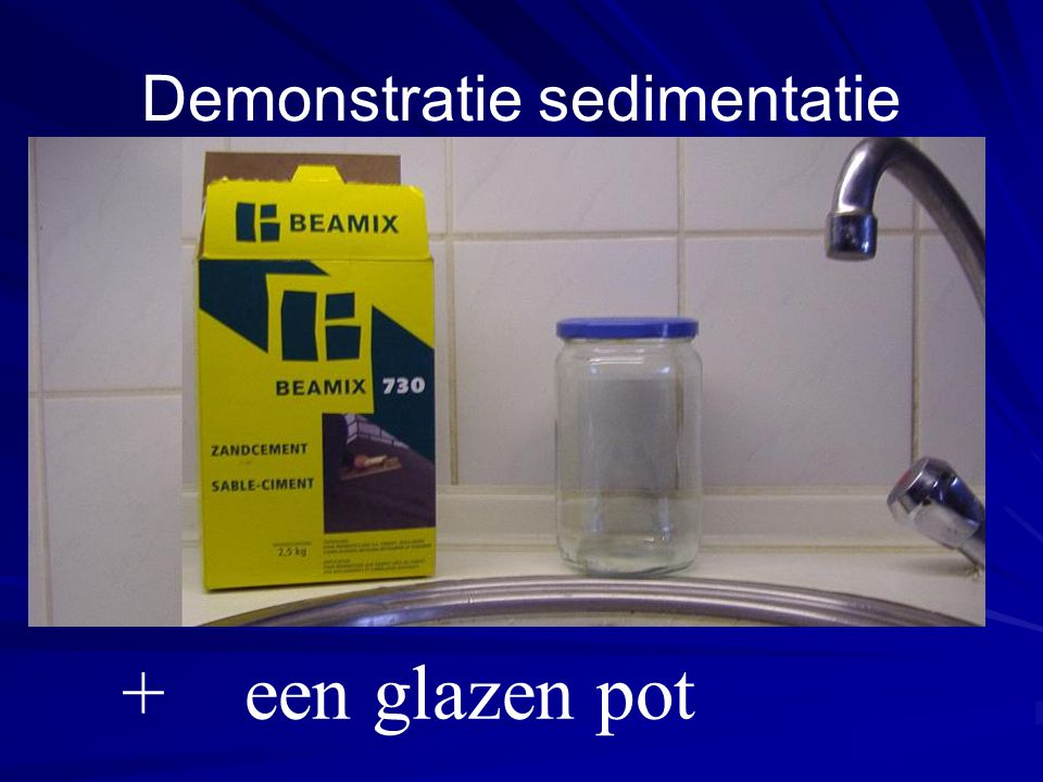 Demonstratie sedimentatie + een glazen pot