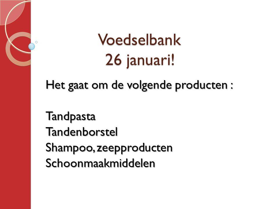 Voedselbank 26 januari! Voedselbank 26 januari! Het gaat om de volgende producten : TandpastaTandenborstel Shampoo, zeepproducten Schoonmaakmiddelen