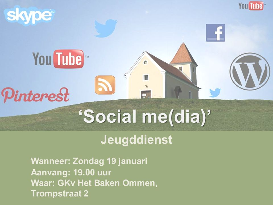 Wanneer: Zondag 19 januari Aanvang: 19.00 uur Waar: GKv Het Baken Ommen, Trompstraat 2 'Social me(dia)' Jeugddienst