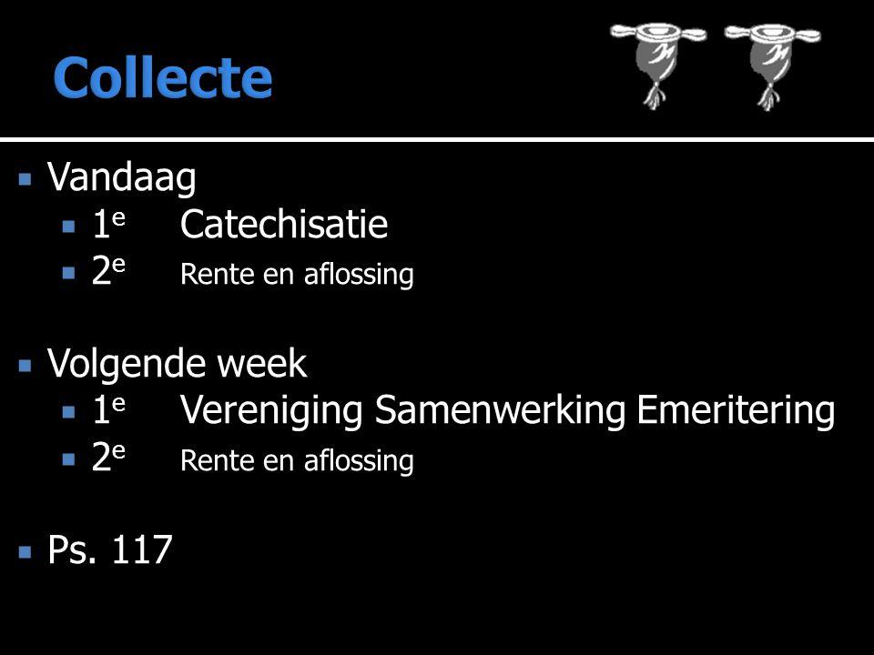  Vandaag  1 e Catechisatie  2 e Rente en aflossing  Volgende week  1 e Vereniging Samenwerking Emeritering  2 e Rente en aflossing  Ps. 117