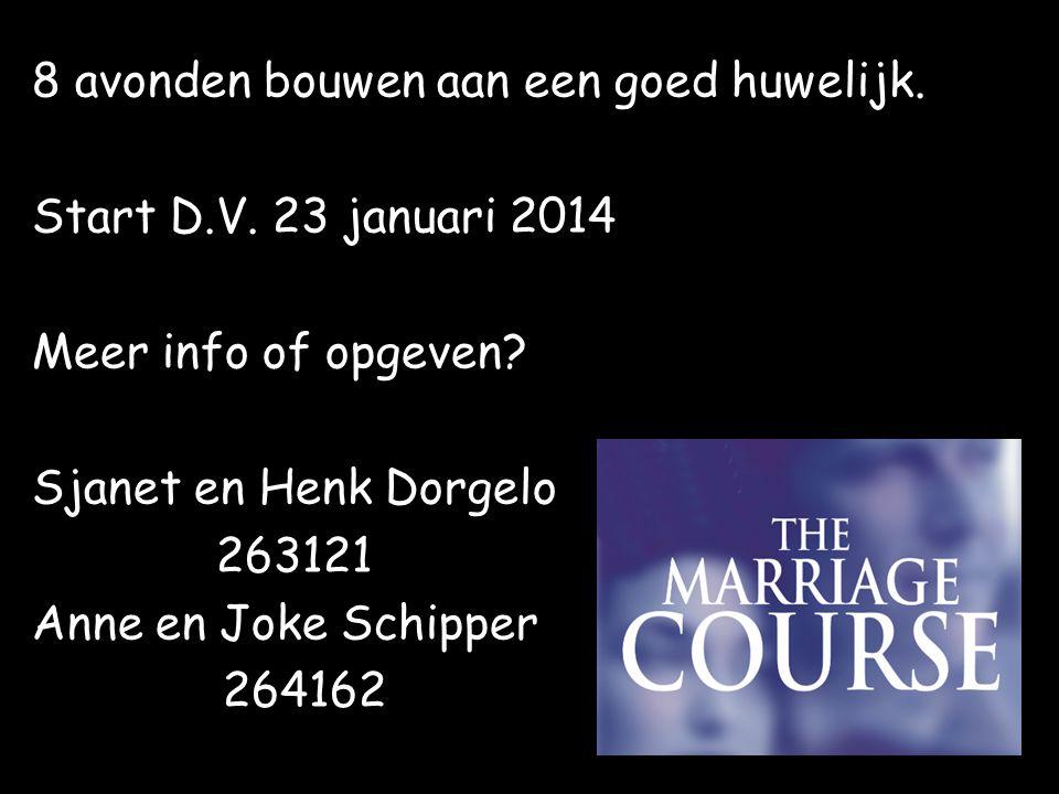 8 avonden bouwen aan een goed huwelijk. Start D.V. 23 januari 2014 Meer info of opgeven? Sjanet en Henk Dorgelo 263121 Anne en Joke Schipper 264162 An