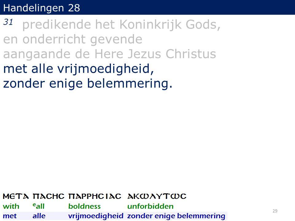 Handelingen 28 31 predikende het Koninkrijk Gods, en onderricht gevende aangaande de Here Jezus Christus met alle vrijmoedigheid, zonder enige belemmering.