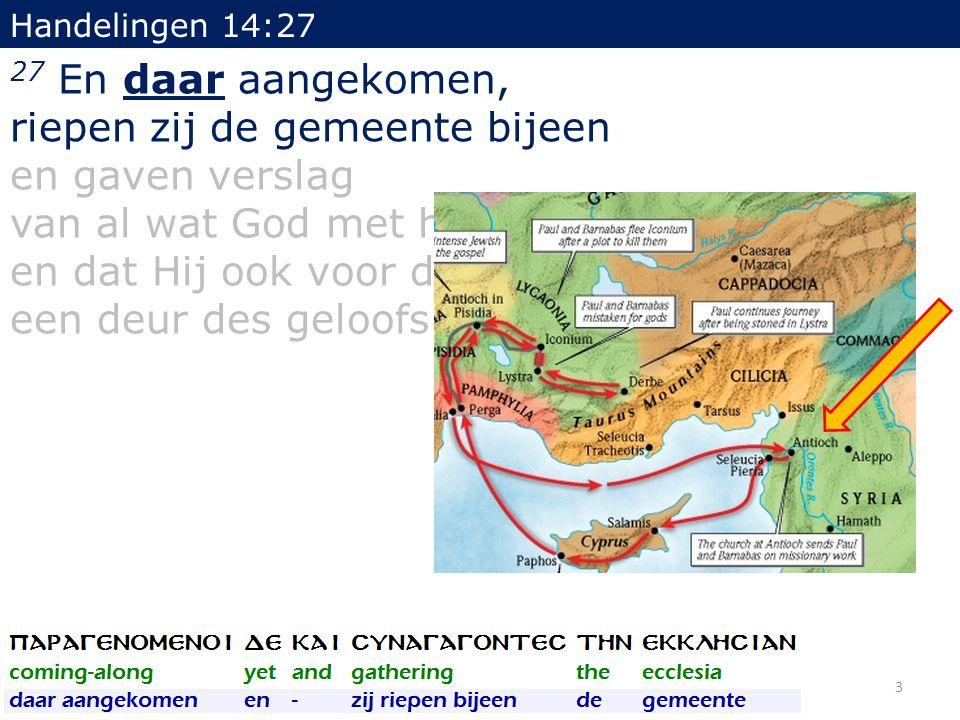 Handelingen 14:27 27 En daar aangekomen, riepen zij de gemeente bijeen en gaven verslag van al wat God met hen gedaan had, en dat Hij ook voor de heid