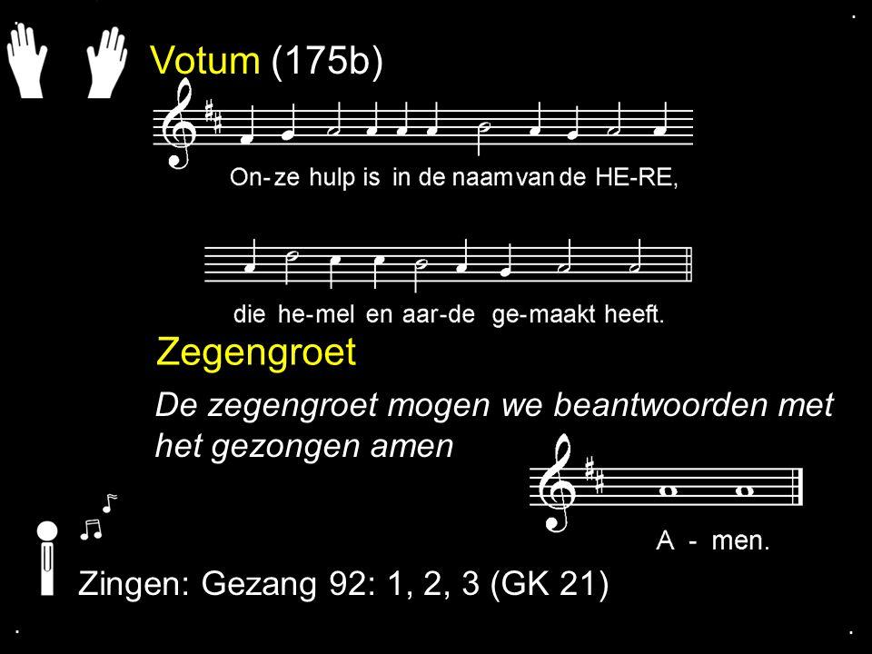 Votum (175b) Zegengroet De zegengroet mogen we beantwoorden met het gezongen amen Zingen: Gezang 92: 1, 2, 3 (GK 21)....