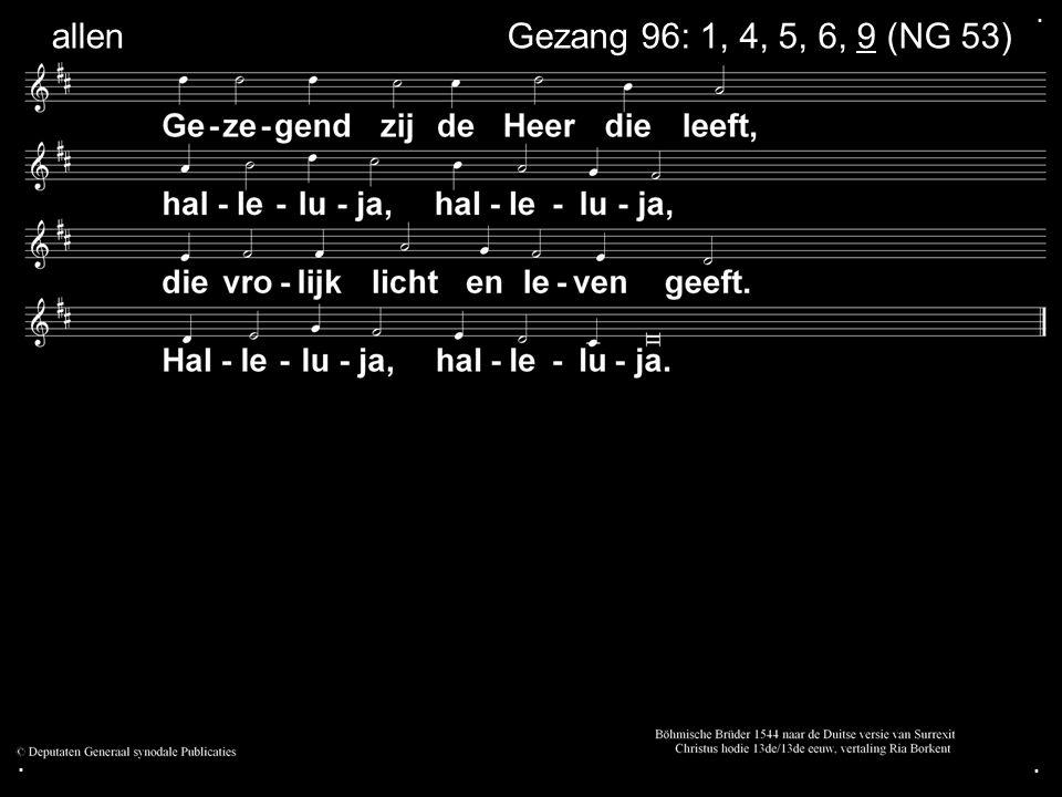 ... Gezang 96: 1, 4, 5, 6, 9 (NG 53) allen
