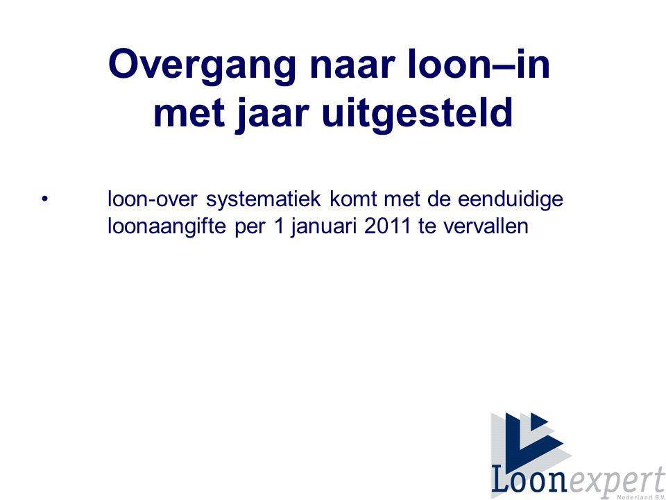 Overgang naar loon–in met jaar uitgesteld loon-over systematiek komt met de eenduidige loonaangifte per 1 januari 2011 te vervallen