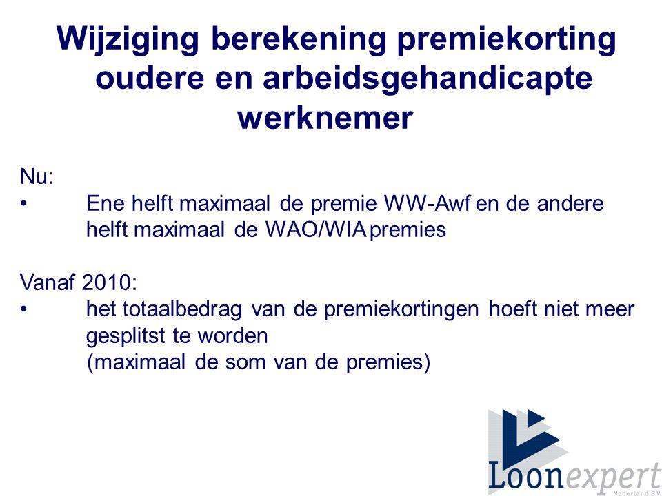 Wijziging berekening premiekorting oudere en arbeidsgehandicapte werknemer Nu: Ene helft maximaal de premie WW-Awf en de andere helft maximaal de WAO/WIA premies Vanaf 2010: het totaalbedrag van de premiekortingen hoeft niet meer gesplitst te worden (maximaal de som van de premies)