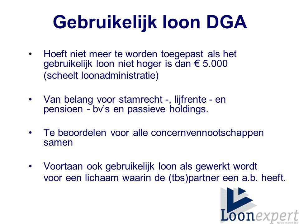 Gebruikelijk loon DGA Hoeft niet meer te worden toegepast als het gebruikelijk loon niet hoger is dan € 5.000 (scheelt loonadministratie) Van belang voor stamrecht -, lijfrente - en pensioen - bv's en passieve holdings.