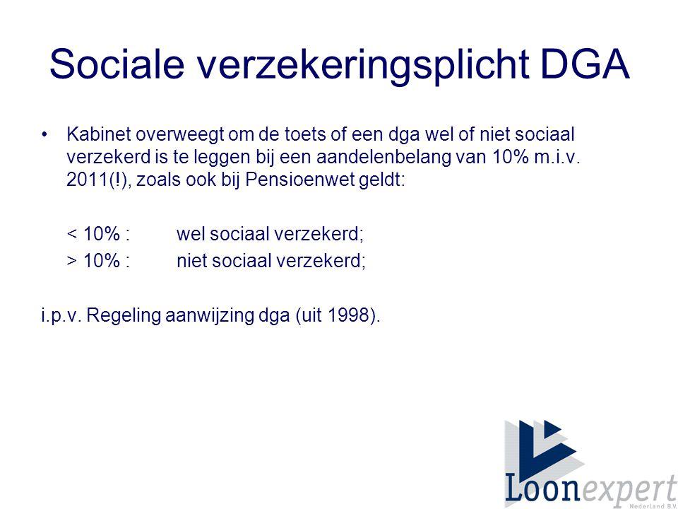 Sociale verzekeringsplicht DGA Kabinet overweegt om de toets of een dga wel of niet sociaal verzekerd is te leggen bij een aandelenbelang van 10% m.i.v.