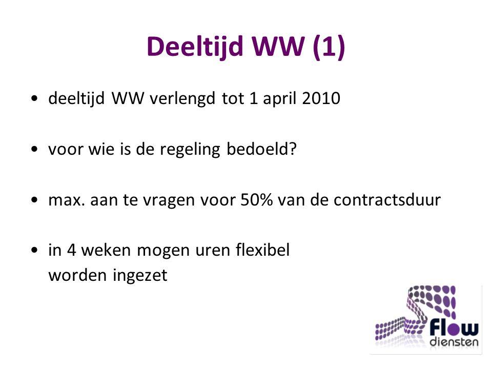 Deeltijd WW (1) deeltijd WW verlengd tot 1 april 2010 voor wie is de regeling bedoeld.