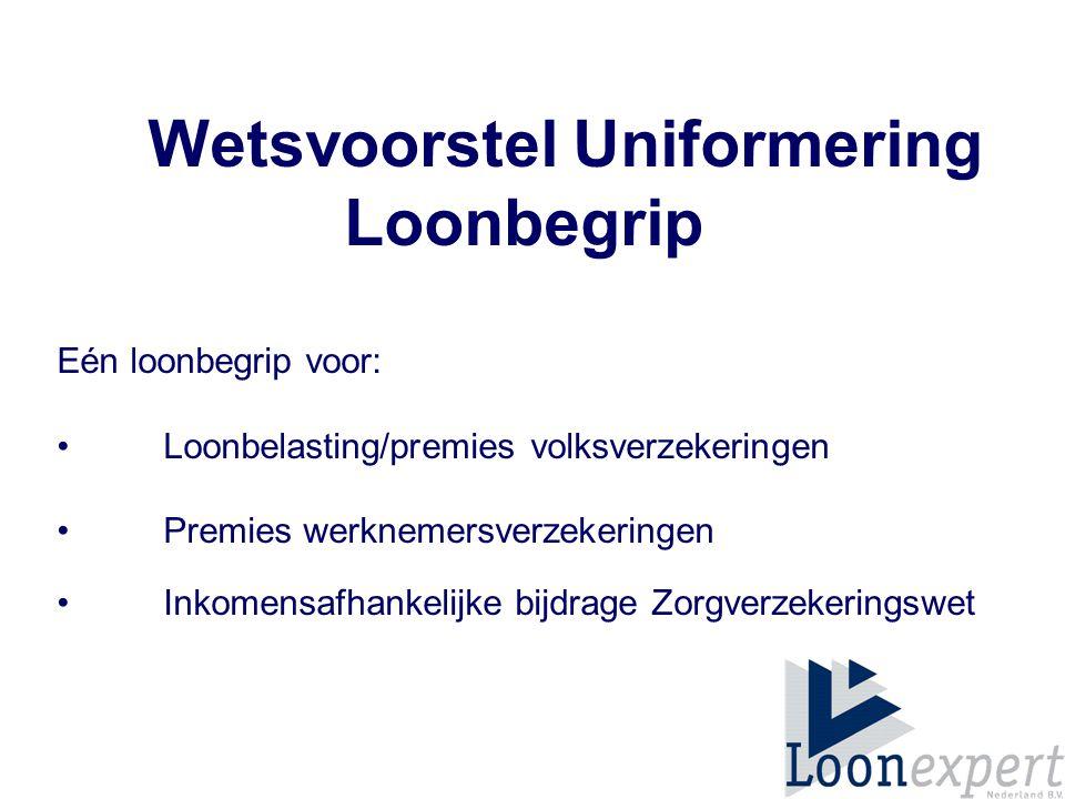 Eén loonbegrip voor: Loonbelasting/premies volksverzekeringen Premies werknemersverzekeringen Inkomensafhankelijke bijdrage Zorgverzekeringswet