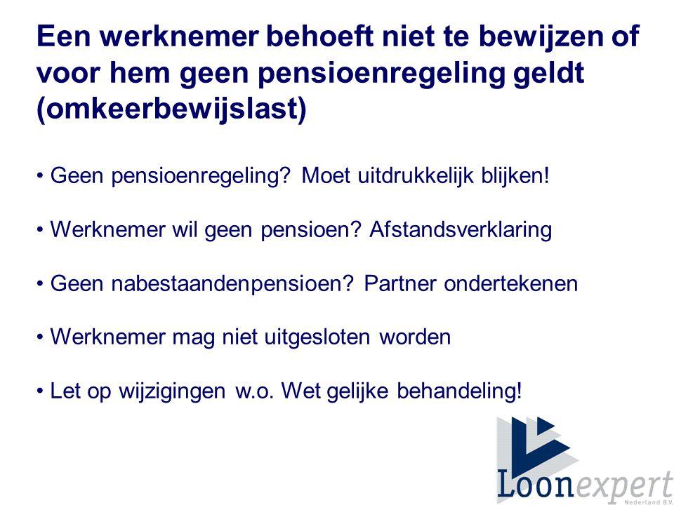Een werknemer behoeft niet te bewijzen of voor hem geen pensioenregeling geldt (omkeerbewijslast) Geen pensioenregeling.