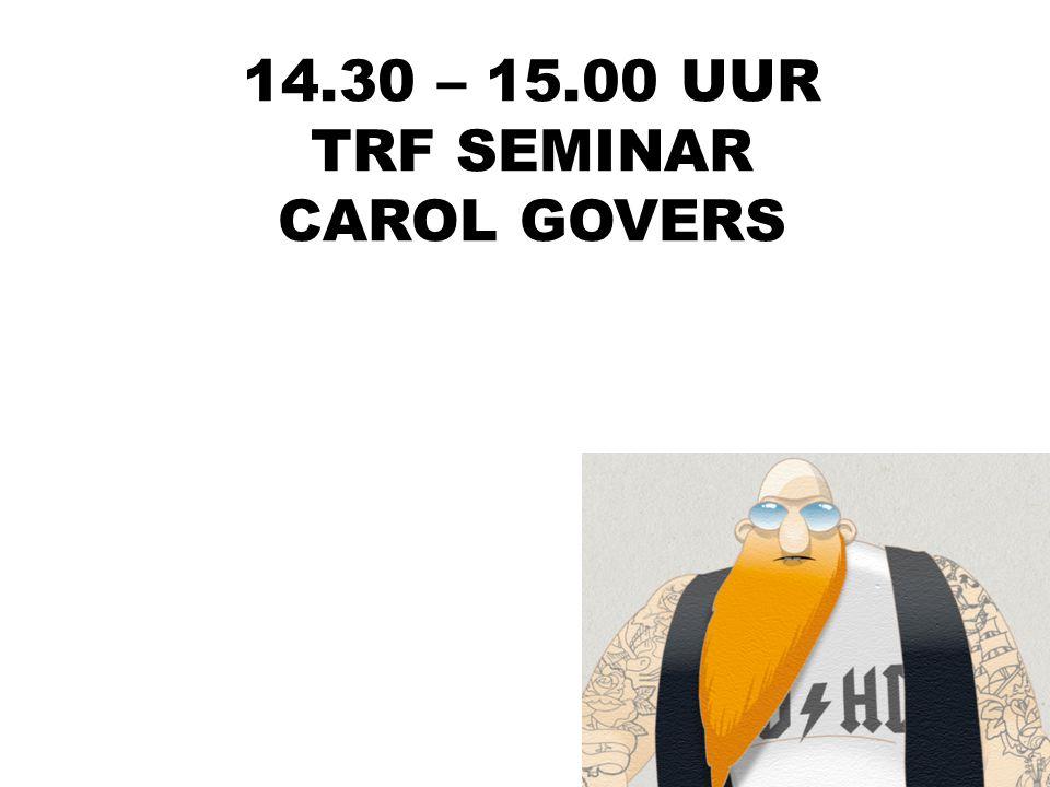 14.30 – 15.00 UUR TRF SEMINAR CAROL GOVERS