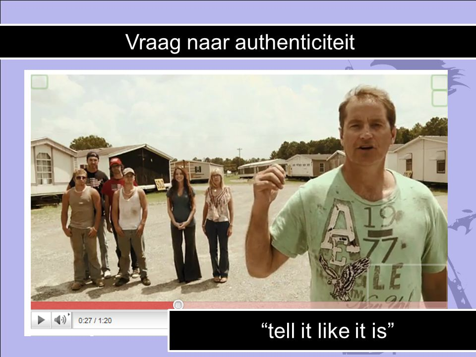 Vraag naar authenticiteit tell it like it is