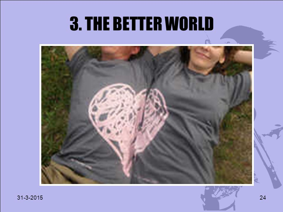 3. THE BETTER WORLD 31-3-201524