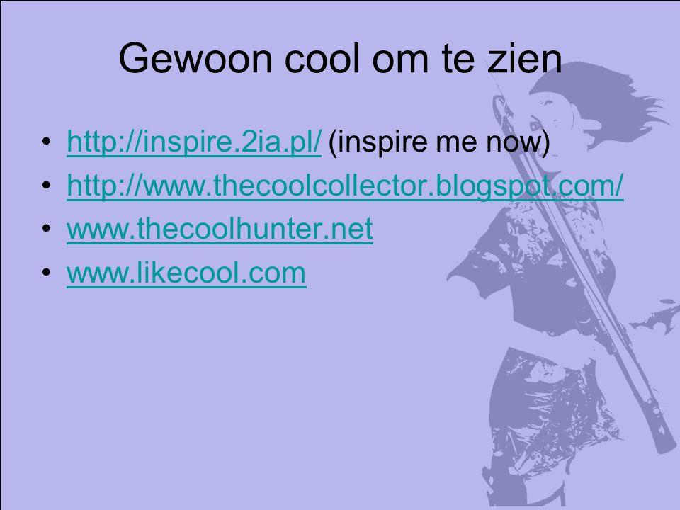 Gewoon cool om te zien http://inspire.2ia.pl/ (inspire me now)http://inspire.2ia.pl/ http://www.thecoolcollector.blogspot.com/ www.thecoolhunter.net www.likecool.com
