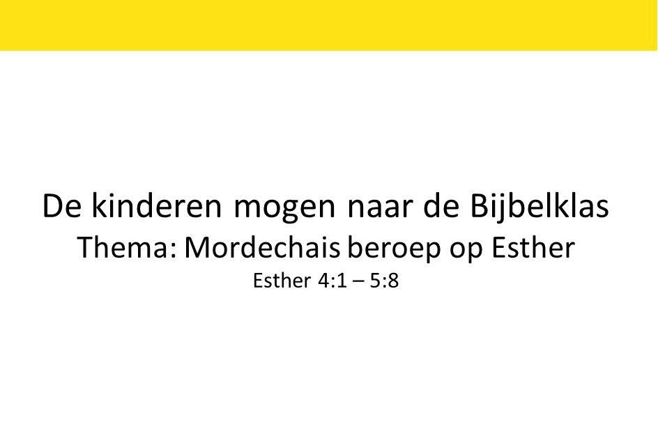 De kinderen mogen naar de Bijbelklas Thema: Mordechais beroep op Esther Esther 4:1 – 5:8