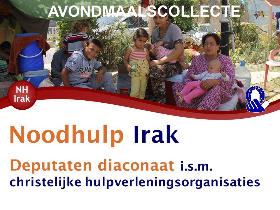 Noodhulp Irak Deputaten diaconaat i.s.m. christelijke hulpverleningsorganisaties NH Irak AVONDMAALSCOLLECTE