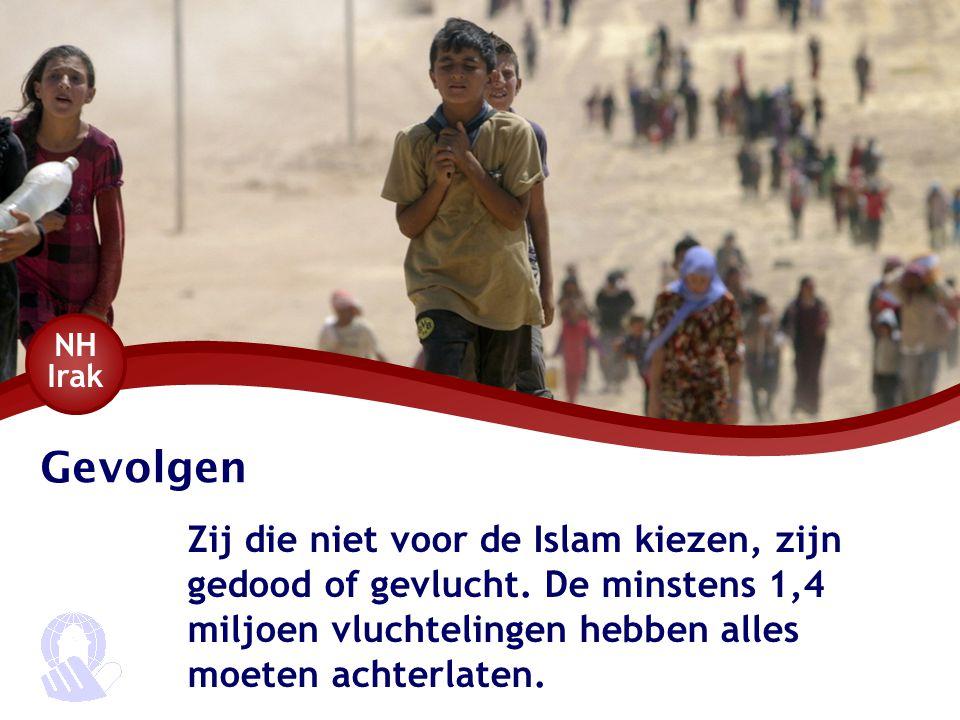 Gevolgen Zij die niet voor de Islam kiezen, zijn gedood of gevlucht. De minstens 1,4 miljoen vluchtelingen hebben alles moeten achterlaten. NH Irak
