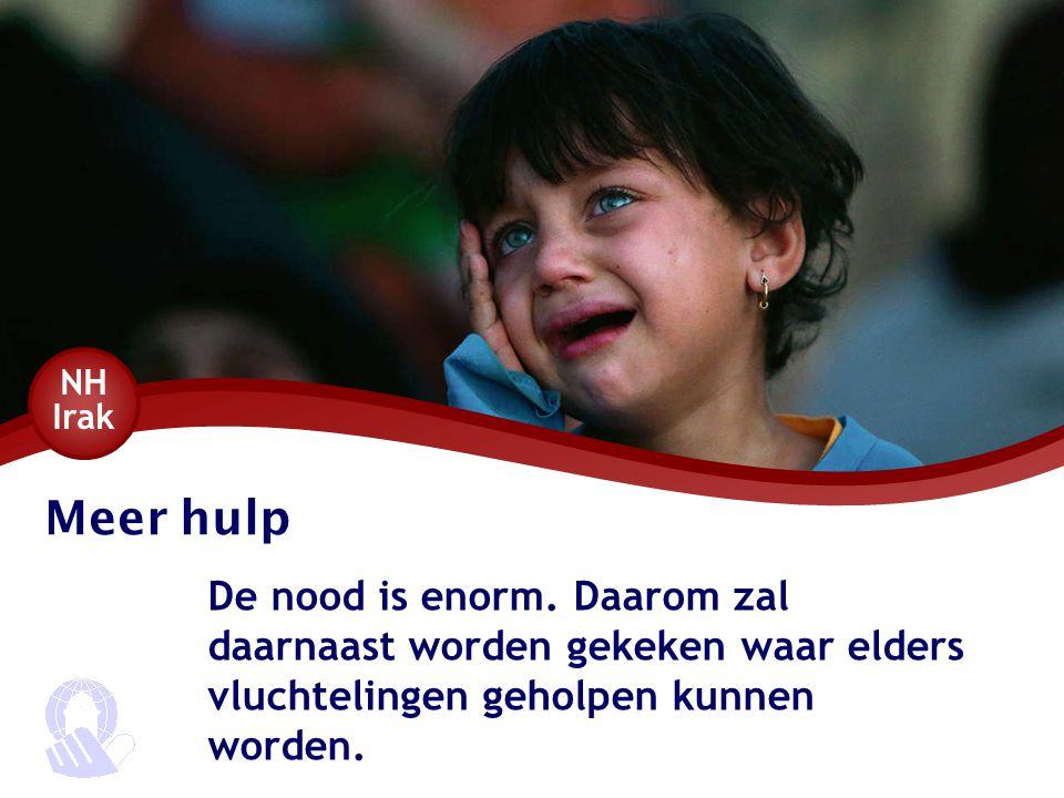 Meer hulp De nood is enorm. Daarom zal daarnaast worden gekeken waar elders vluchtelingen geholpen kunnen worden. NH Irak