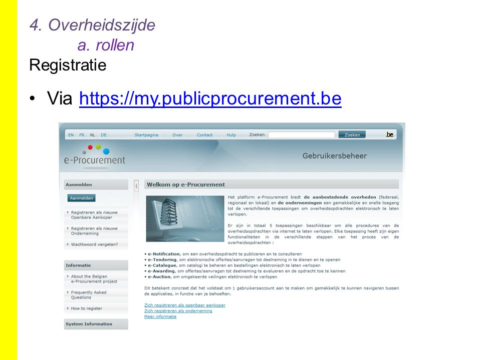 4. Overheidszijde a. rollen Registratie Via https://my.publicprocurement.behttps://my.publicprocurement.be