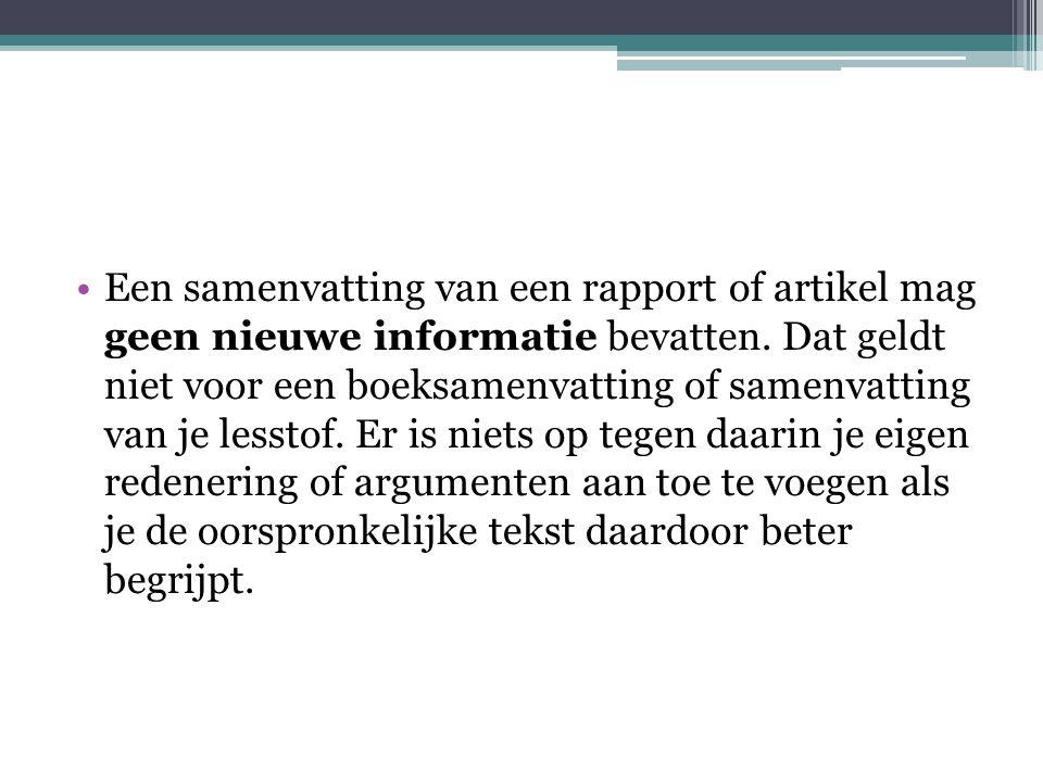 Een samenvatting van een rapport of artikel mag geen nieuwe informatie bevatten. Dat geldt niet voor een boeksamenvatting of samenvatting van je lesst