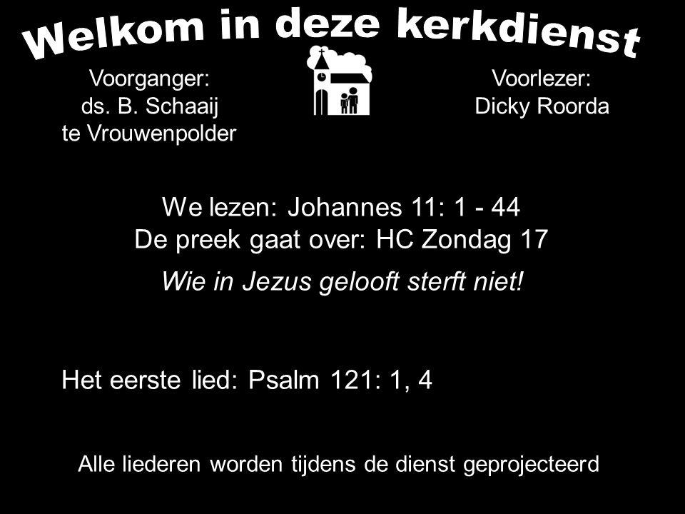 We lezen: Johannes 11: 1 - 44 De preek gaat over: HC Zondag 17 Wie in Jezus gelooft sterft niet! Alle liederen worden tijdens de dienst geprojecteerd