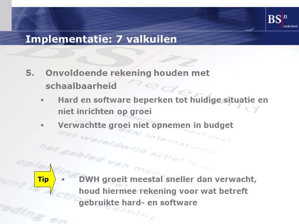 Implementatie: 7 valkuilen 5.Onvoldoende rekening houden met schaalbaarheid  Hard en software beperken tot huidige situatie en niet inrichten op groe