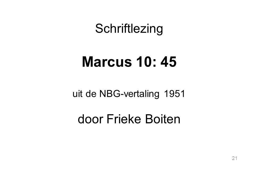 21 Schriftlezing Marcus 10: 45 uit de NBG-vertaling 1951 door Frieke Boiten