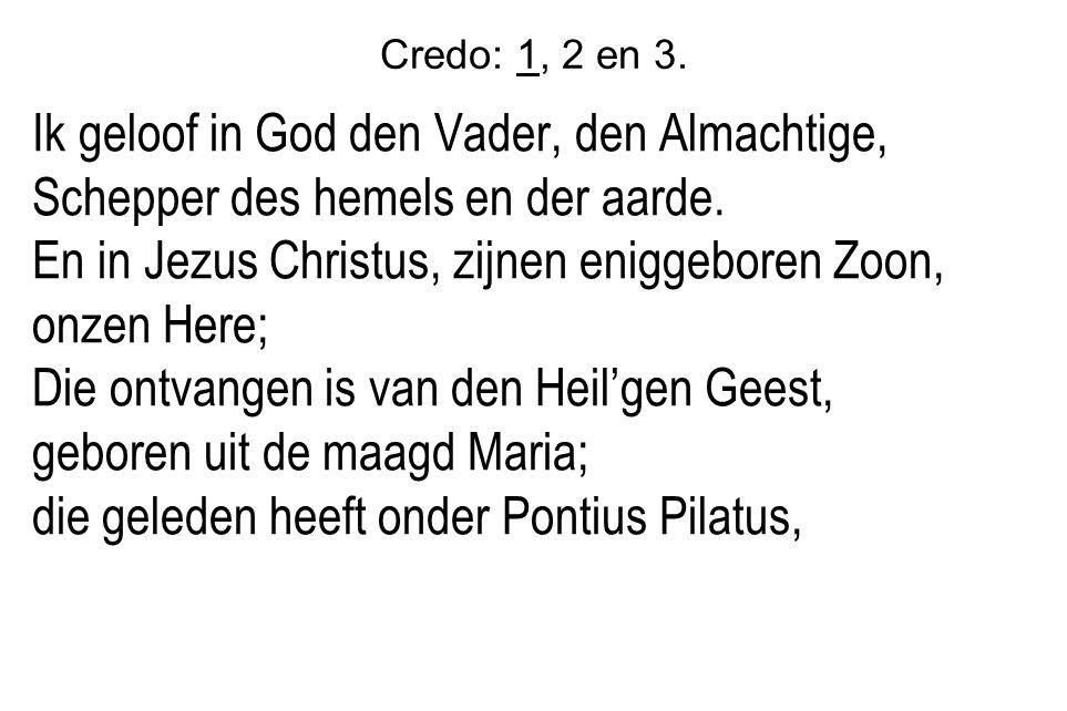 Credo: 1, 2 en 3.Ik geloof in God den Vader, den Almachtige, Schepper des hemels en der aarde.