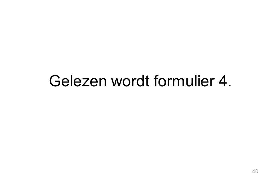 40 Gelezen wordt formulier 4.