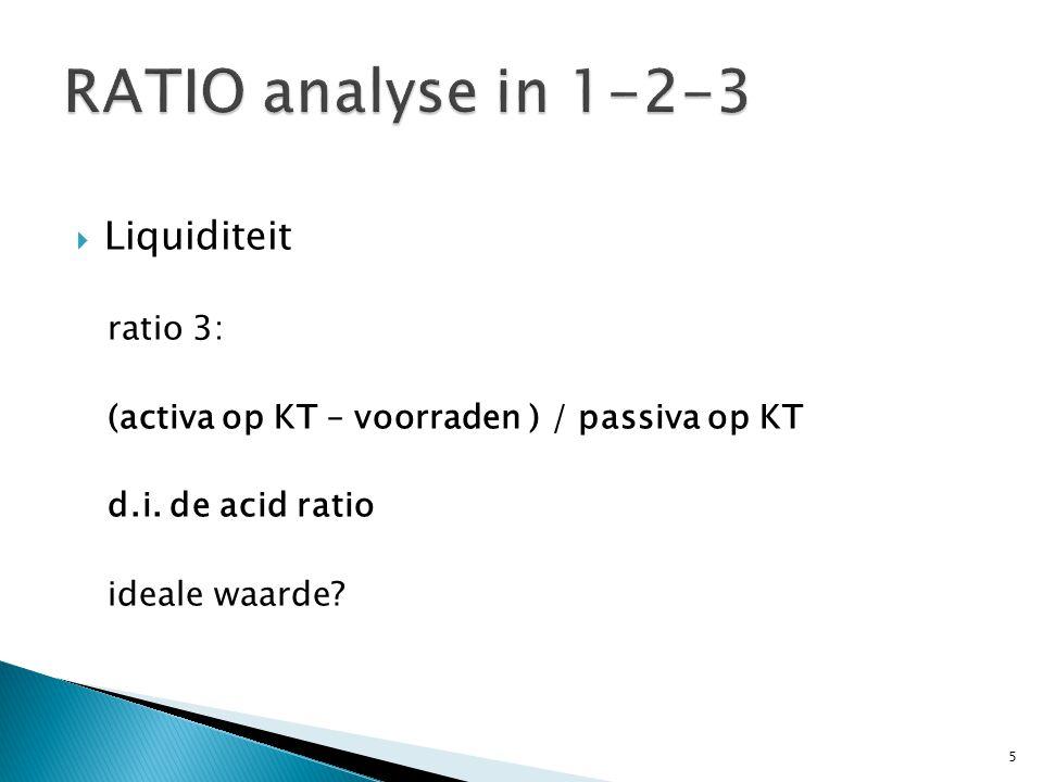  Liquiditeit ratio 3: (activa op KT – voorraden ) / passiva op KT d.i. de acid ratio ideale waarde? 5