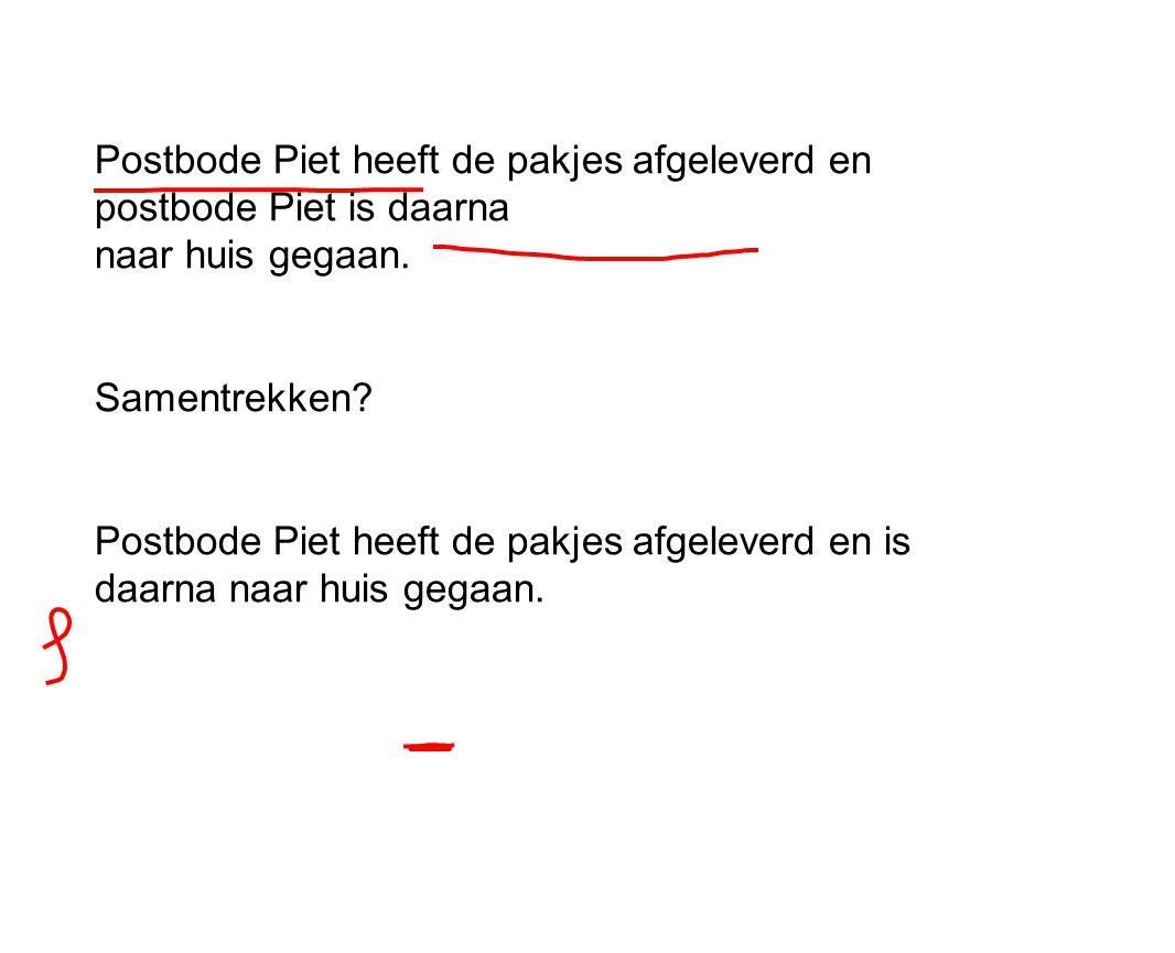 Postbode Piet heeft de pakjes afgeleverd en postbode Piet is daarna naar huis gegaan.