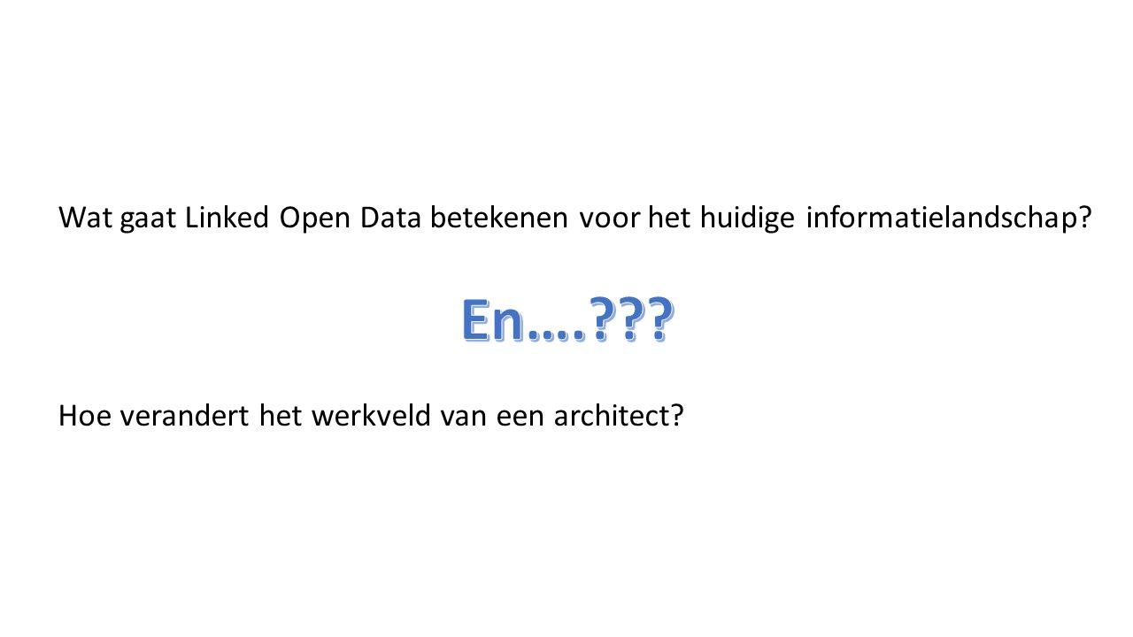 Wat gaat Linked Open Data betekenen voor het huidige informatielandschap? Hoe verandert het werkveld van een architect?