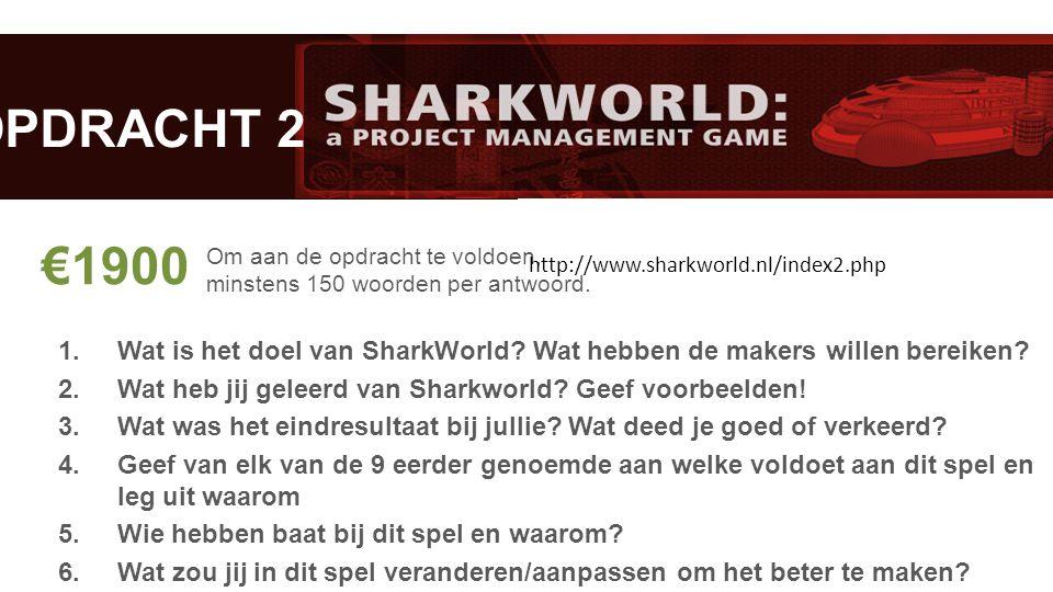 1 1.Wat is het doel van SharkWorld? Wat hebben de makers willen bereiken? 2.Wat heb jij geleerd van Sharkworld? Geef voorbeelden! 3.Wat was het eindre