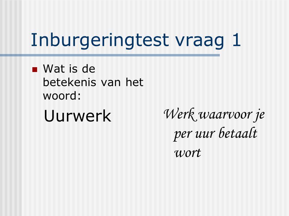 Inburgeringtest vraag 1 Wat is de betekenis van het woord: Uurwerk Werk waarvoor je per uur betaalt wort