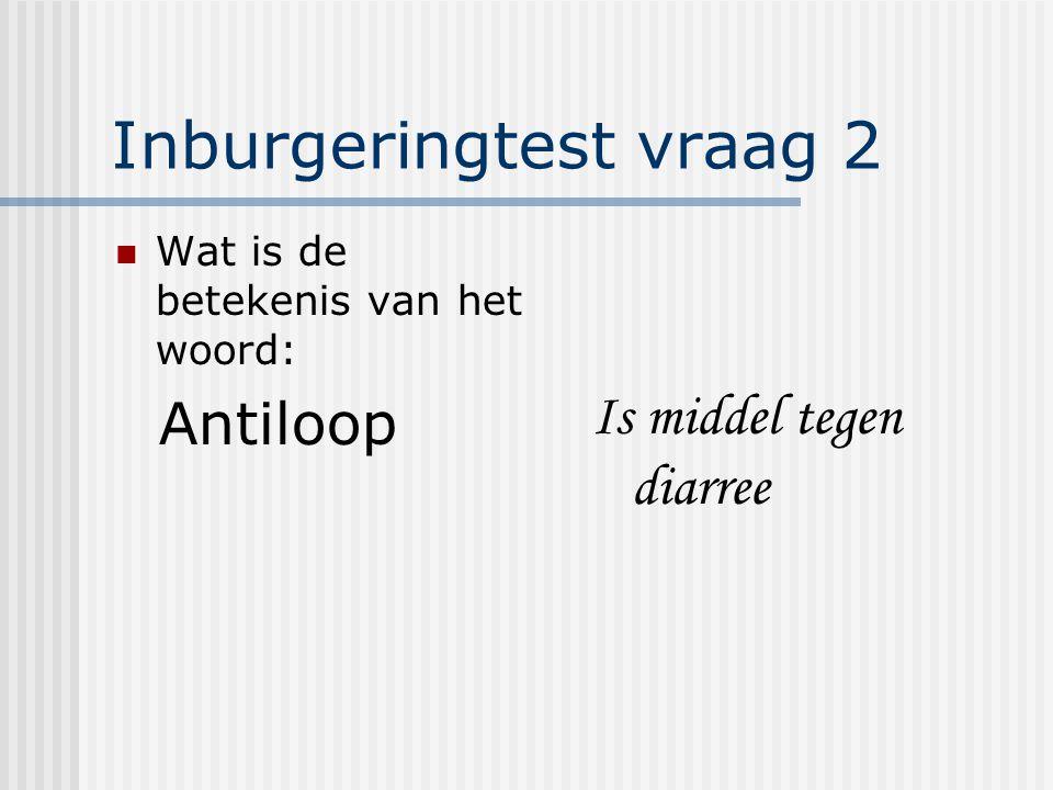 Inburgeringtest vraag 2 Wat is de betekenis van het woord: Antiloop Is middel tegen diarree