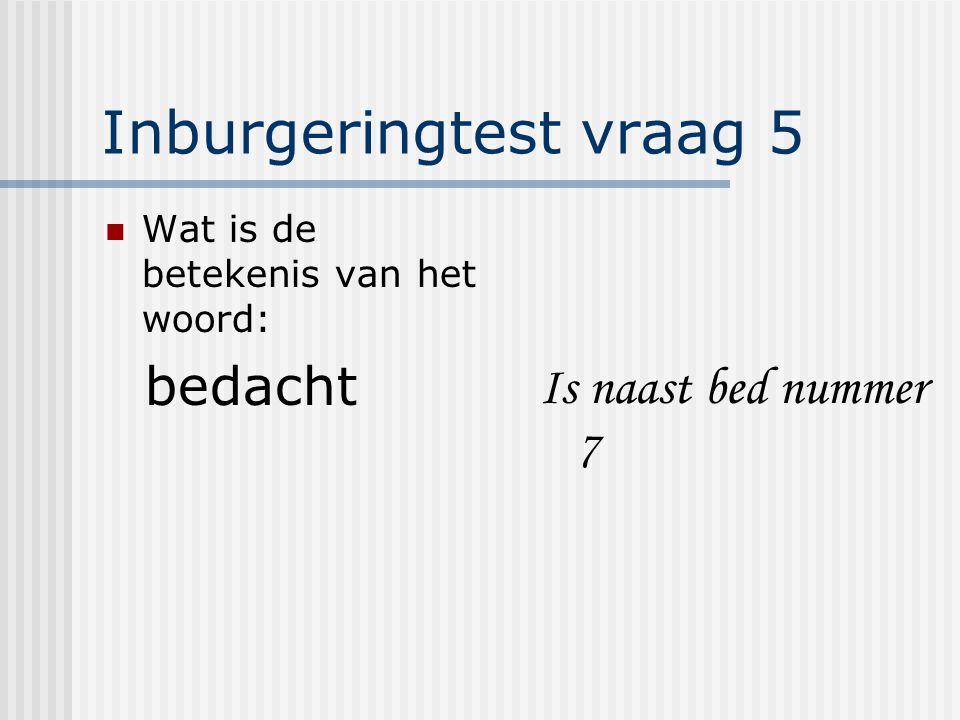 Inburgeringtest vraag 5 Wat is de betekenis van het woord: bedacht Is naast bed nummer 7