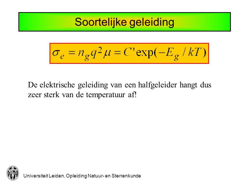 Universiteit Leiden, Opleiding Natuur- en Sterrenkunde Soortelijke geleiding De elektrische geleiding van een halfgeleider hangt dus zeer sterk van de temperatuur af!