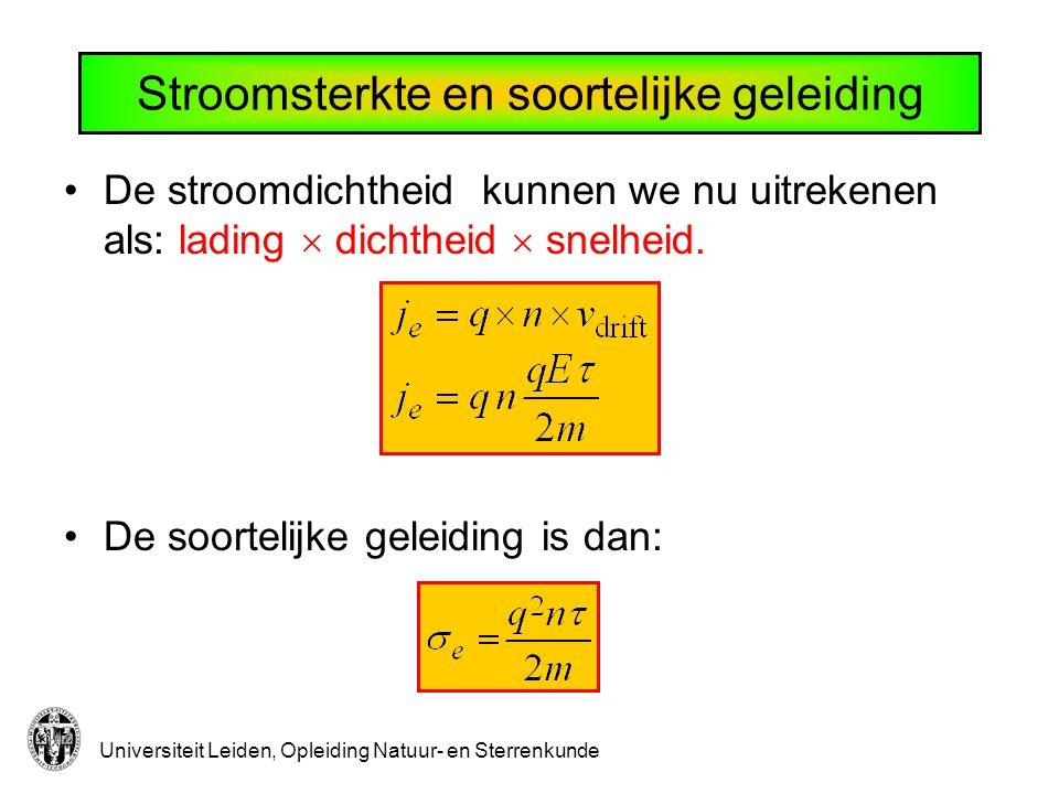 Universiteit Leiden, Opleiding Natuur- en Sterrenkunde Stroomsterkte en soortelijke geleiding De stroomdichtheid kunnen we nu uitrekenen als: lading  dichtheid  snelheid.