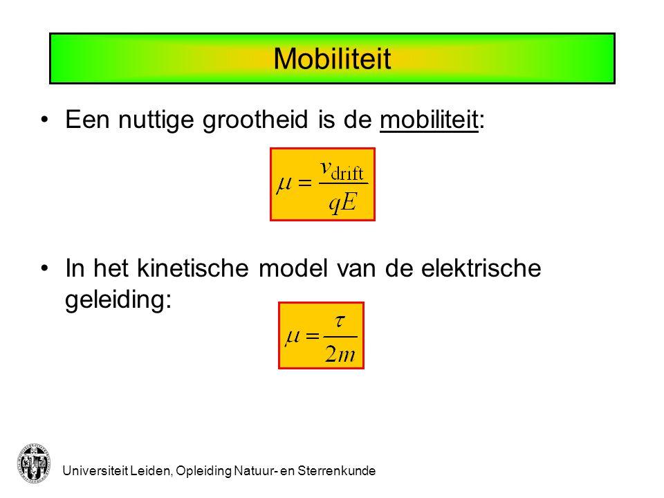 Universiteit Leiden, Opleiding Natuur- en Sterrenkunde Mobiliteit Een nuttige grootheid is de mobiliteit: In het kinetische model van de elektrische geleiding: