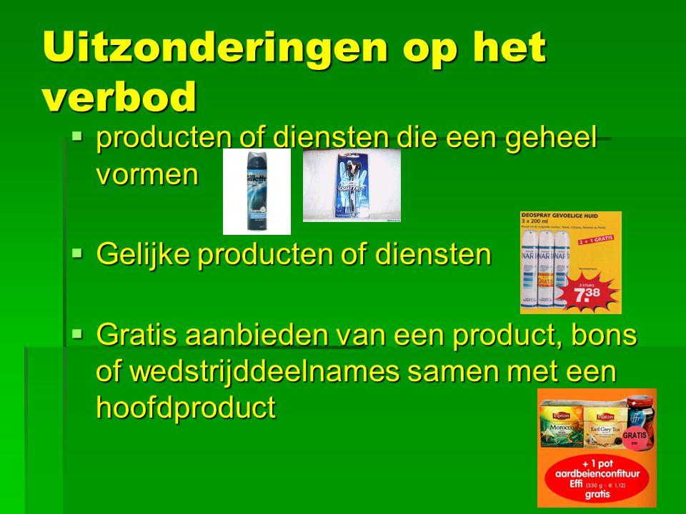 Uitzonderingen op het verbod  producten of diensten die een geheel vormen  Gelijke producten of diensten  Gratis aanbieden van een product, bons of