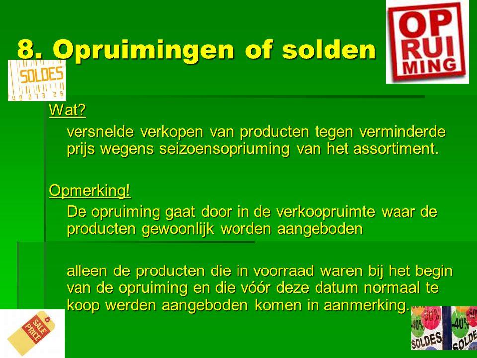 8. Opruimingen of solden Wat? versnelde verkopen van producten tegen verminderde prijs wegens seizoensopriuming van het assortiment. Opmerking! De opr