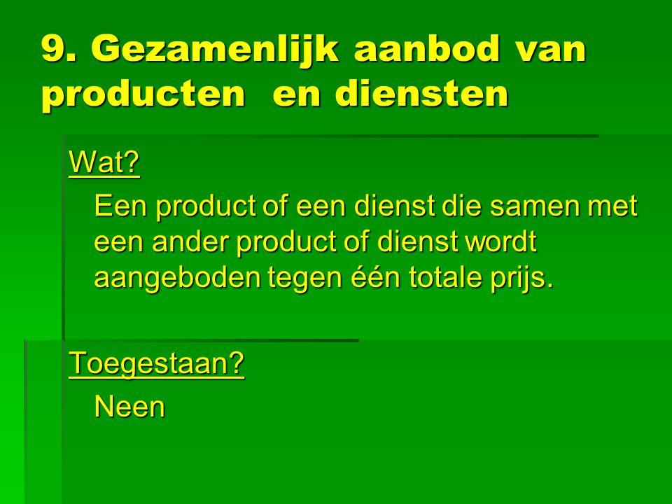 Uitzonderingen op het verbod  producten of diensten die een geheel vormen  Gelijke producten of diensten  Gratis aanbieden van een product, bons of wedstrijddeelnames samen met een hoofdproduct