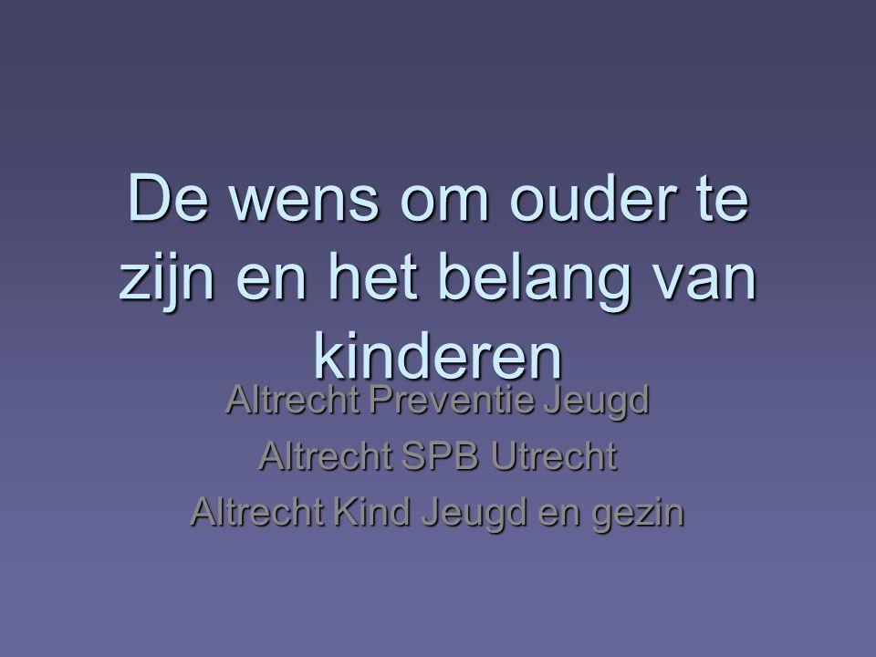 De wens om ouder te zijn en het belang van kinderen Altrecht Preventie Jeugd Altrecht SPB Utrecht Altrecht Kind Jeugd en gezin